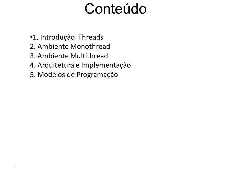 1 Conteúdo • 1. Introdução Threads 2. Ambiente Monothread 3. Ambiente Multithread 4. Arquitetura e Implementação 5. Modelos de Programação