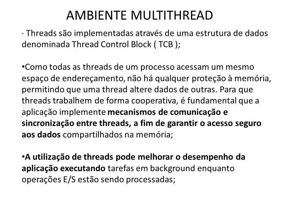 AMBIENTE MULTITHREAD · Threads são implementadas através de uma estrutura de dados denominada Thread Control Block ( TCB ); • Como todas as threads de