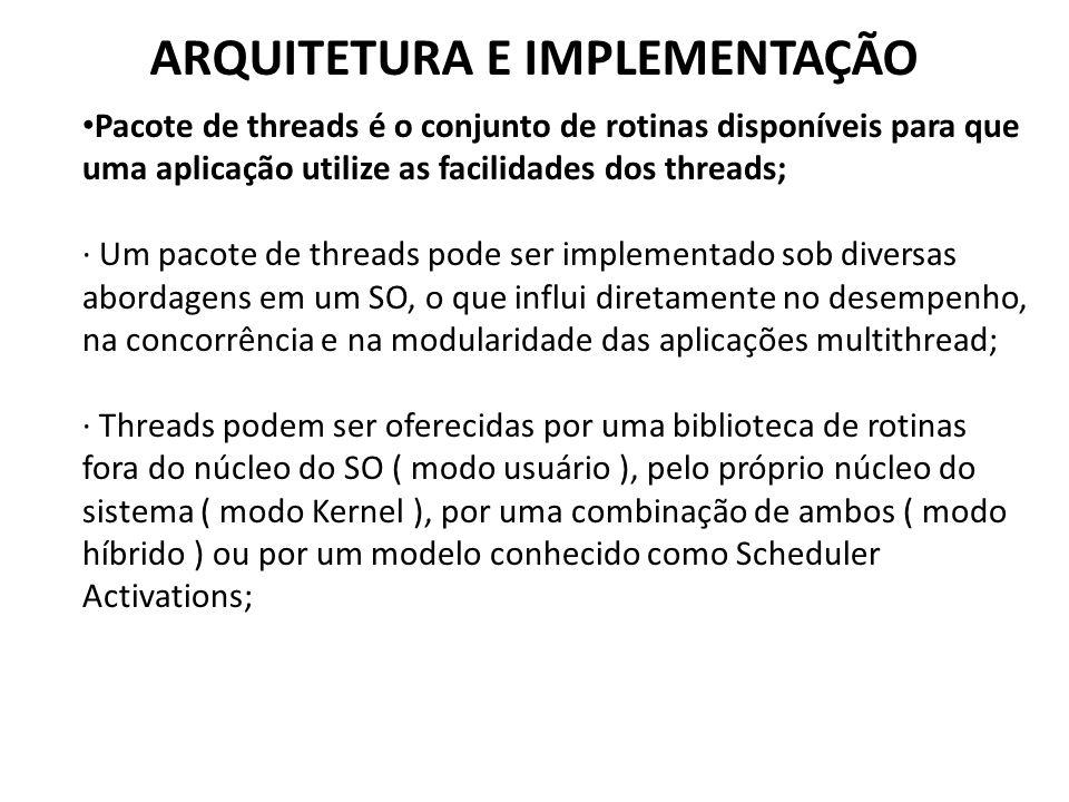 ARQUITETURA E IMPLEMENTAÇÃO • Pacote de threads é o conjunto de rotinas disponíveis para que uma aplicação utilize as facilidades dos threads; · Um pa