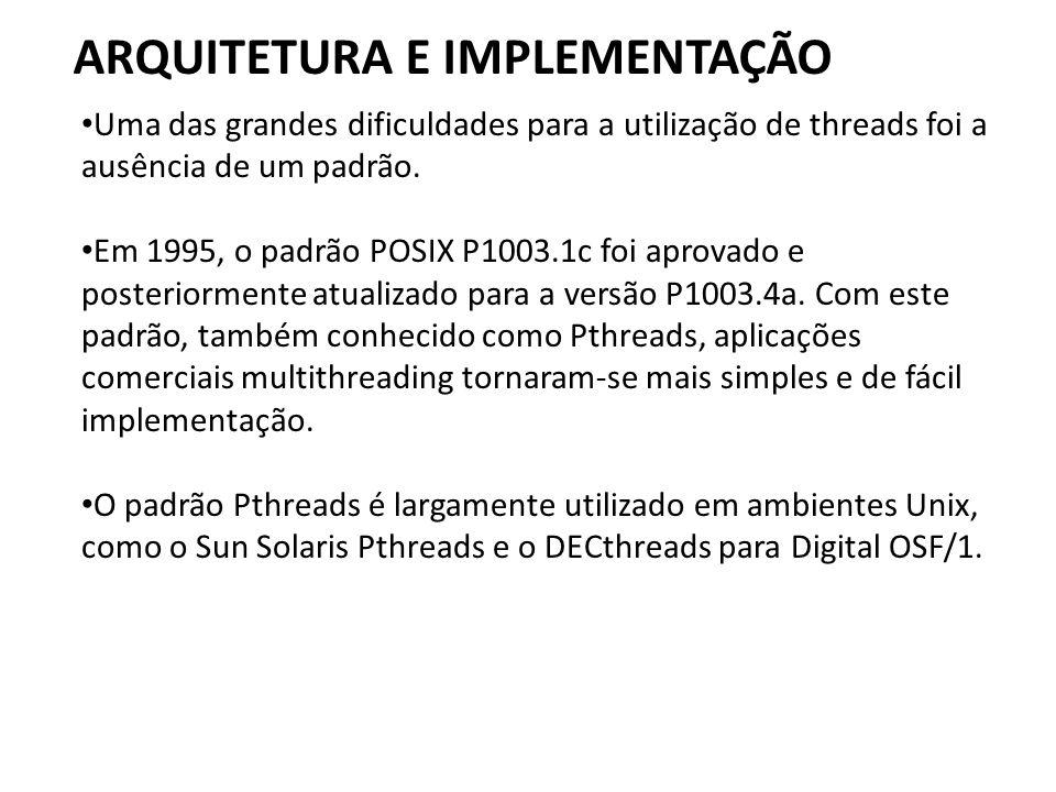ARQUITETURA E IMPLEMENTAÇÃO • Uma das grandes dificuldades para a utilização de threads foi a ausência de um padrão. • Em 1995, o padrão POSIX P1003.1