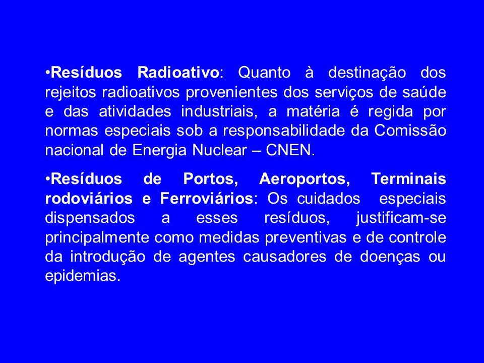 •Resíduos Radioativo: Quanto à destinação dos rejeitos radioativos provenientes dos serviços de saúde e das atividades industriais, a matéria é regida