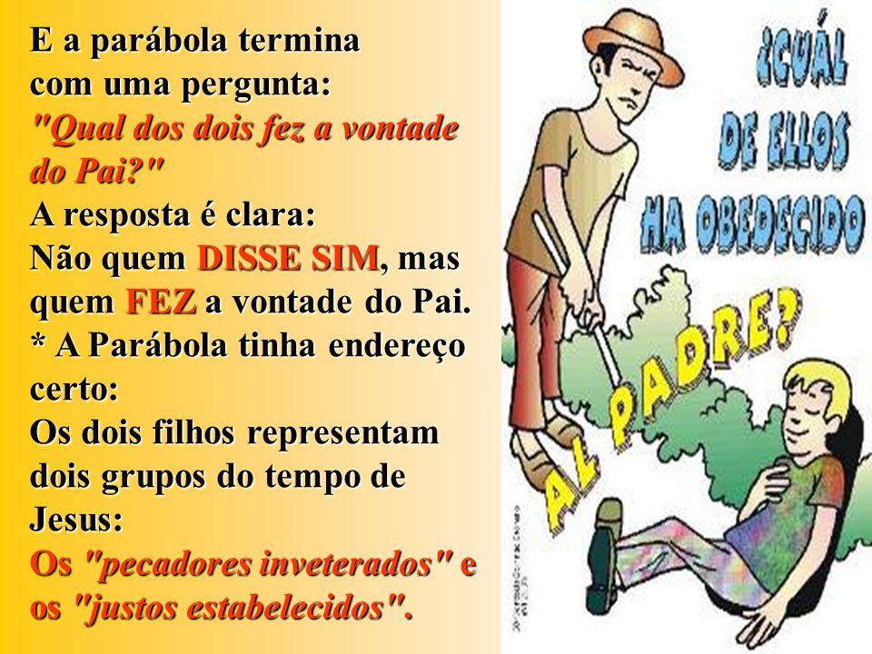 A Parábola Parábola fala de um pai, que tinha dois filhos e a ambos dá a mesma ordem: Vai trabalhar na minha Vinha .