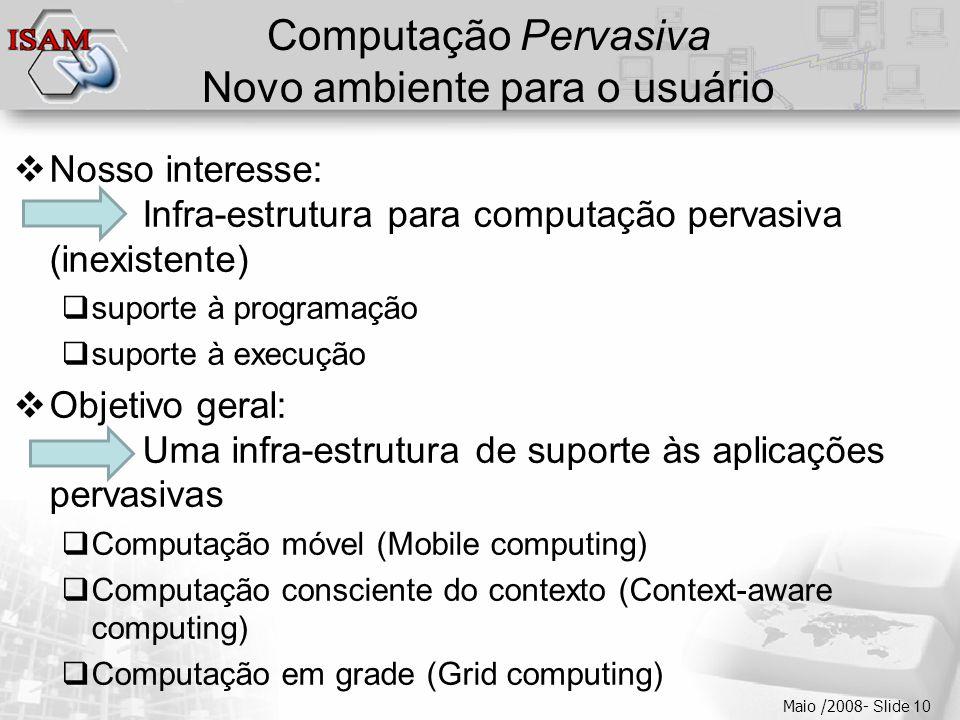  Clique para editar os estilos do texto mestre  Segundo nível  Terceiro nível  Quarto nível  Quinto nível Maio /2008- Slide 10 Computação Pervasi