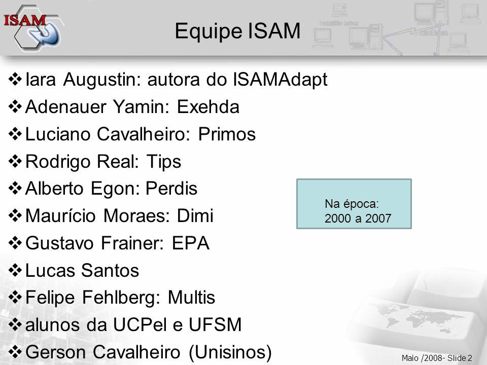  Clique para editar os estilos do texto mestre  Segundo nível  Terceiro nível  Quarto nível  Quinto nível Maio /2008- Slide 2 Equipe ISAM  Iara