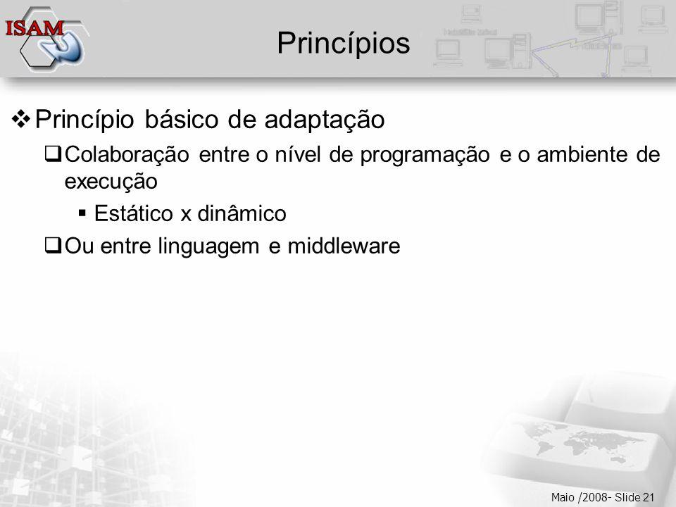  Clique para editar os estilos do texto mestre  Segundo nível  Terceiro nível  Quarto nível  Quinto nível Maio /2008- Slide 21 Princípios  Princípio básico de adaptação  Colaboração entre o nível de programação e o ambiente de execução  Estático x dinâmico  Ou entre linguagem e middleware