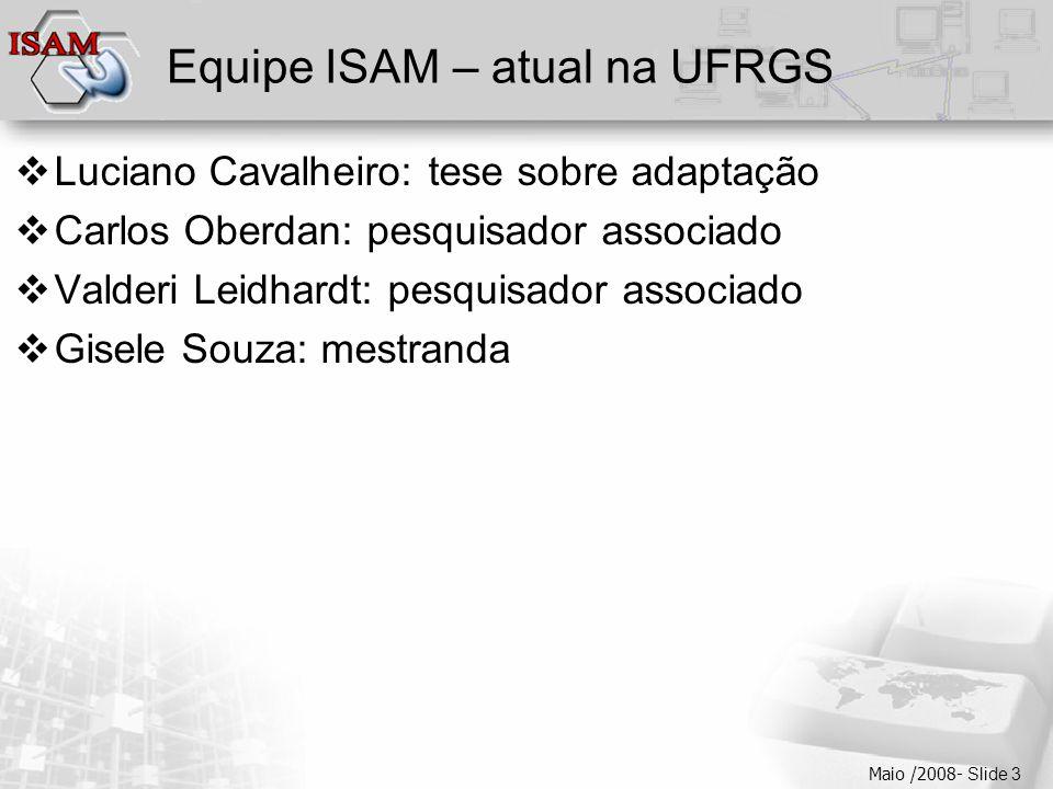  Clique para editar os estilos do texto mestre  Segundo nível  Terceiro nível  Quarto nível  Quinto nível Maio /2008- Slide 54 Trabalhos Relacionados Brasil  Projeto SIDAM – USP (desativado)  Projeto SIAM – UFMG (redes ad-hoc)  Projeto ISAM – UFRGS (context-aware grid mobile applications)