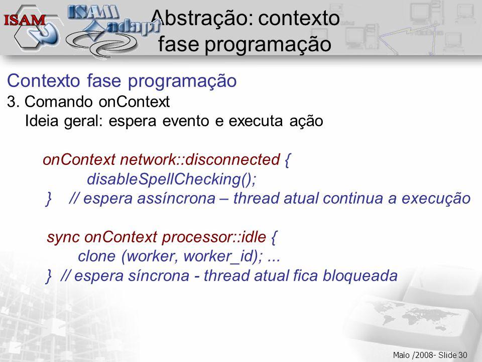  Clique para editar os estilos do texto mestre  Segundo nível  Terceiro nível  Quarto nível  Quinto nível Maio /2008- Slide 30 Abstração: context