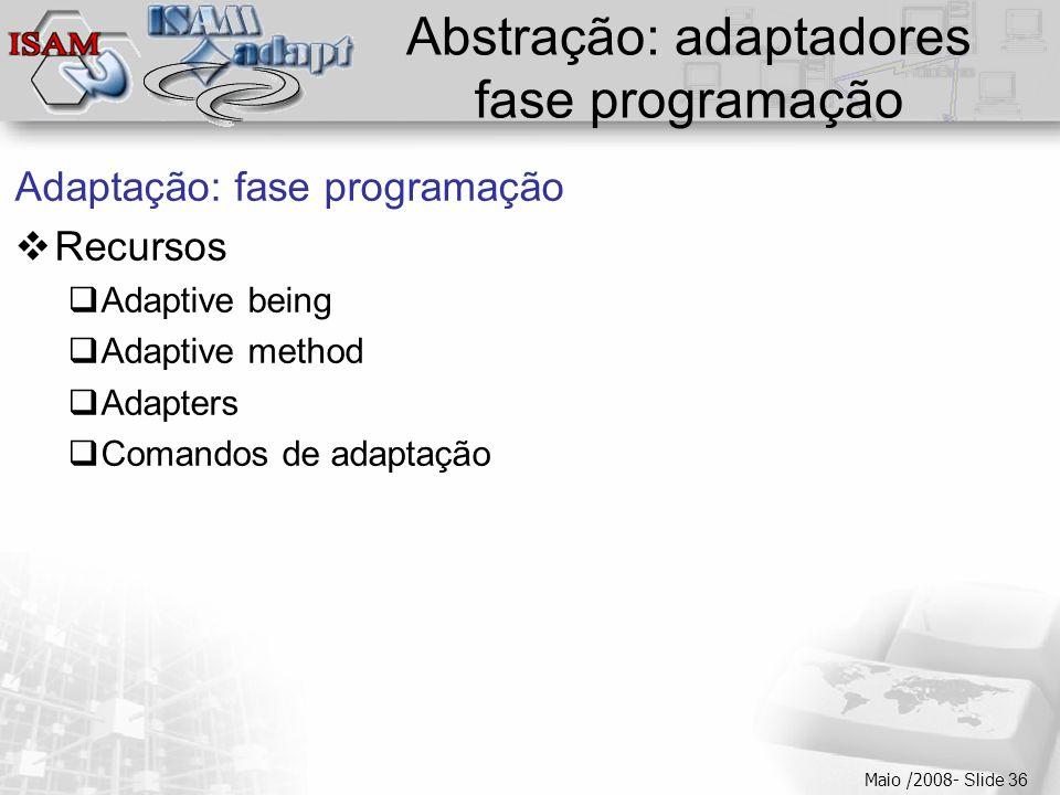  Clique para editar os estilos do texto mestre  Segundo nível  Terceiro nível  Quarto nível  Quinto nível Maio /2008- Slide 36 Abstração: adaptad