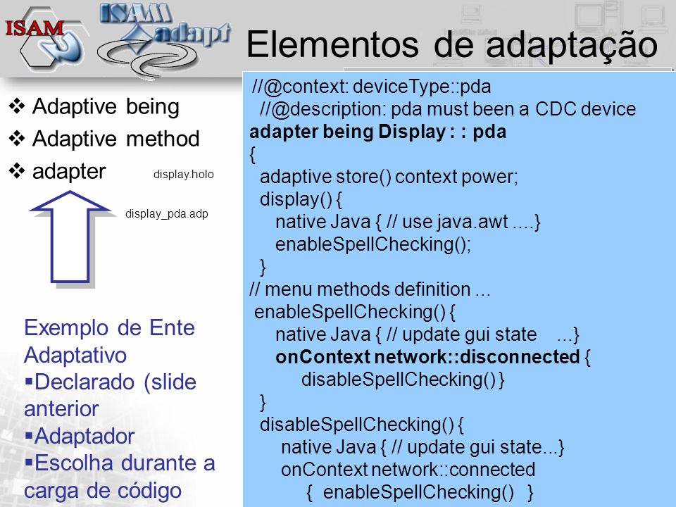  Clique para editar os estilos do texto mestre  Segundo nível  Terceiro nível  Quarto nível  Quinto nível junho/2010 - Slide 39 Elementos de adaptação  Adaptive being  Adaptive method  adapter adaptive being Display context deviceType : : (pda,desktop,laptop) { // adaptive method declarations adaptive go (host) context power; // shared methods definition...