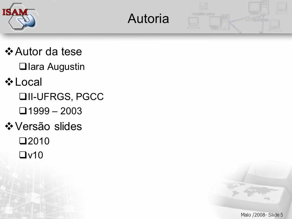  Clique para editar os estilos do texto mestre  Segundo nível  Terceiro nível  Quarto nível  Quinto nível Maio /2008- Slide 5 Autoria  Autor da tese  Iara Augustin  Local  II-UFRGS, PGCC  1999 – 2003  Versão slides  2010  v10