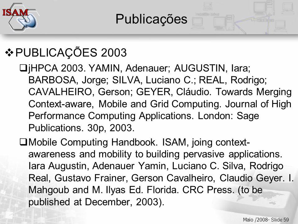  Clique para editar os estilos do texto mestre  Segundo nível  Terceiro nível  Quarto nível  Quinto nível Maio /2008- Slide 59 Publicações  PUBLICAÇÕES 2003  jHPCA 2003.