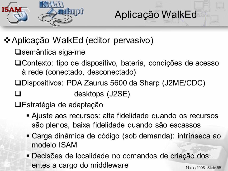  Clique para editar os estilos do texto mestre  Segundo nível  Terceiro nível  Quarto nível  Quinto nível Maio /2008- Slide 65 Aplicação WalkEd 