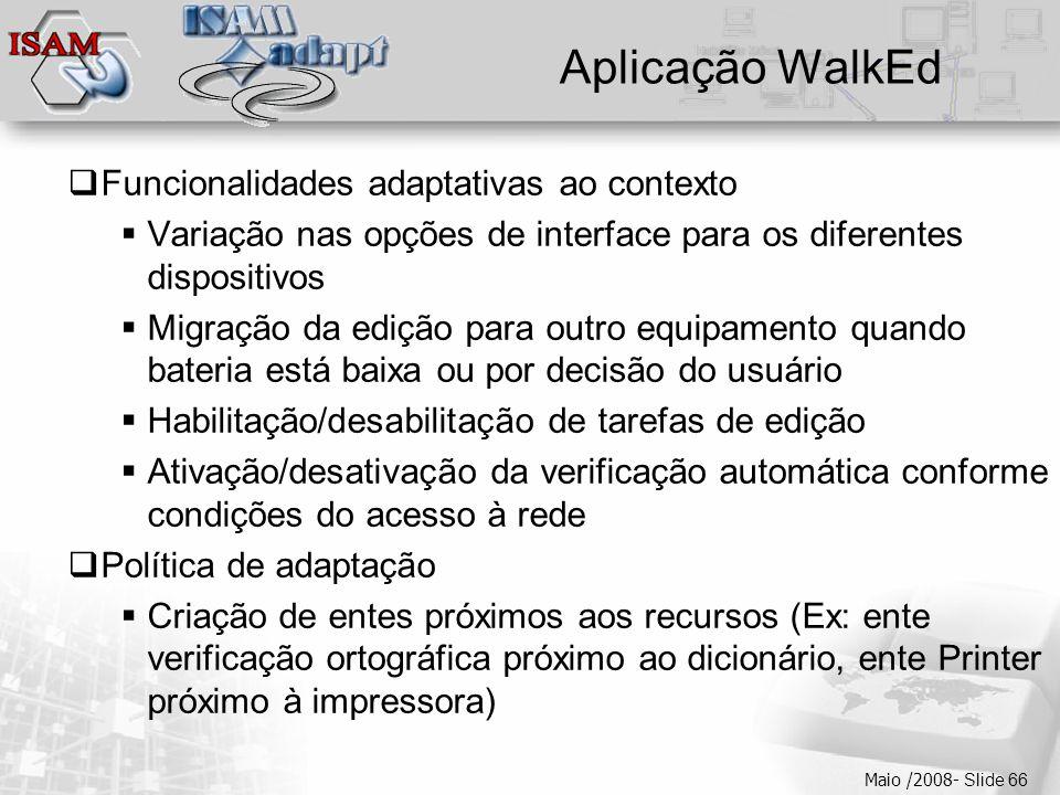  Clique para editar os estilos do texto mestre  Segundo nível  Terceiro nível  Quarto nível  Quinto nível Maio /2008- Slide 66 Aplicação WalkEd 