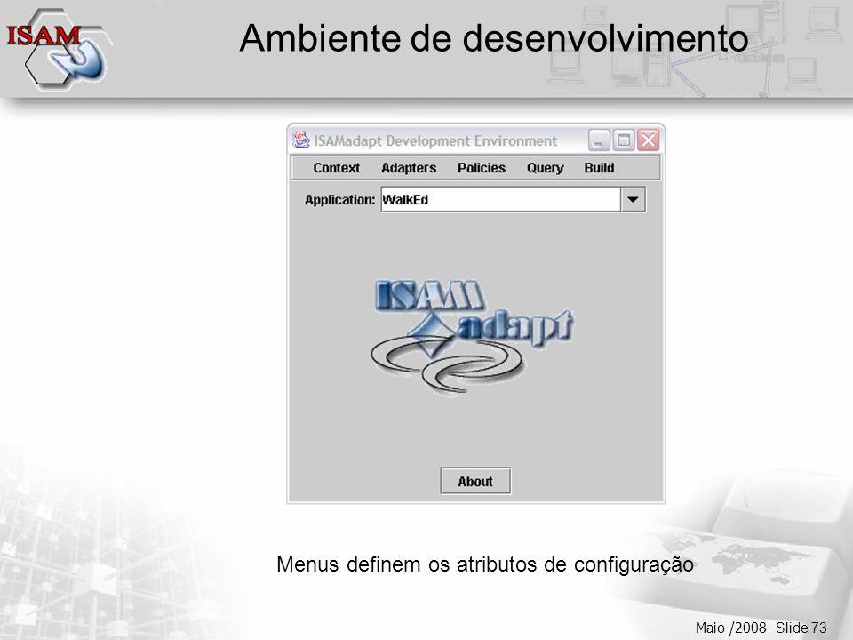  Clique para editar os estilos do texto mestre  Segundo nível  Terceiro nível  Quarto nível  Quinto nível Maio /2008- Slide 73 Ambiente de desenv