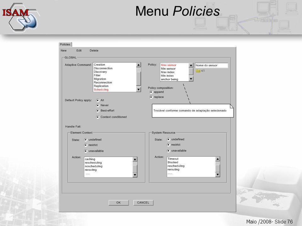  Clique para editar os estilos do texto mestre  Segundo nível  Terceiro nível  Quarto nível  Quinto nível Maio /2008- Slide 76 Menu Policies