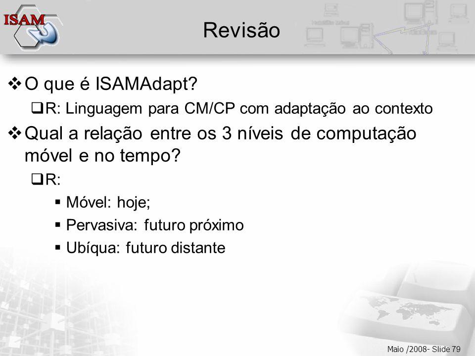  Clique para editar os estilos do texto mestre  Segundo nível  Terceiro nível  Quarto nível  Quinto nível Maio /2008- Slide 79 Revisão  O que é ISAMAdapt.