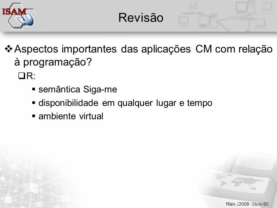  Clique para editar os estilos do texto mestre  Segundo nível  Terceiro nível  Quarto nível  Quinto nível Maio /2008- Slide 80 Revisão  Aspectos importantes das aplicações CM com relação à programação.