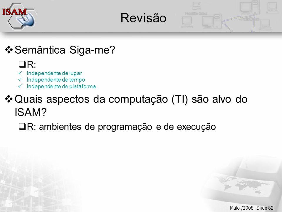  Clique para editar os estilos do texto mestre  Segundo nível  Terceiro nível  Quarto nível  Quinto nível Maio /2008- Slide 82 Revisão  Semântica Siga-me.