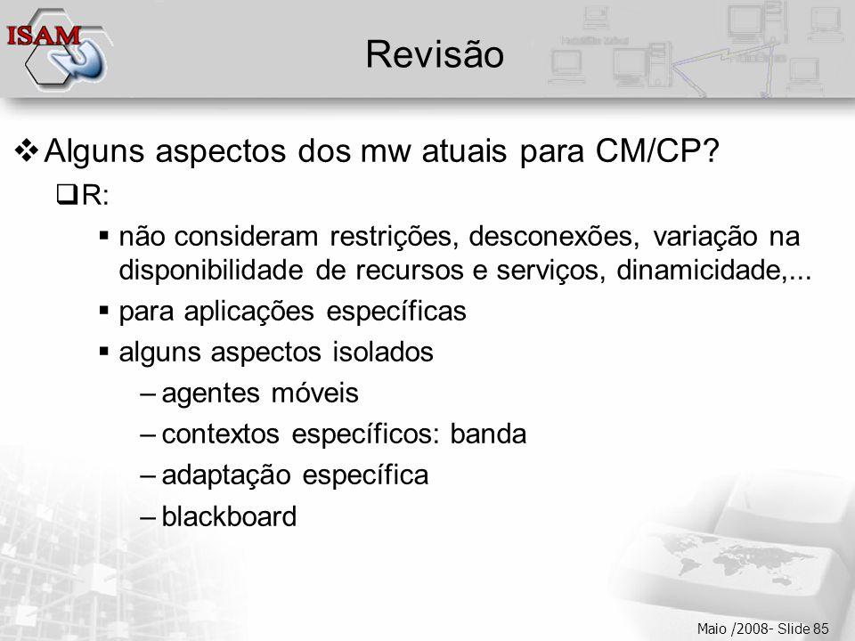  Clique para editar os estilos do texto mestre  Segundo nível  Terceiro nível  Quarto nível  Quinto nível Maio /2008- Slide 85 Revisão  Alguns aspectos dos mw atuais para CM/CP.