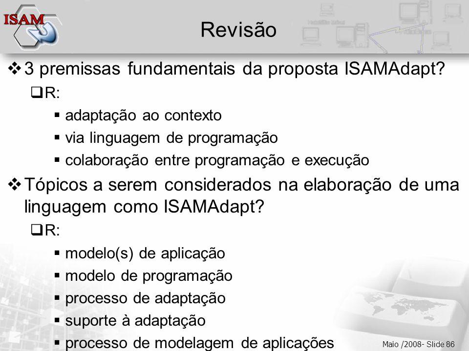  Clique para editar os estilos do texto mestre  Segundo nível  Terceiro nível  Quarto nível  Quinto nível Maio /2008- Slide 86 Revisão  3 premissas fundamentais da proposta ISAMAdapt.