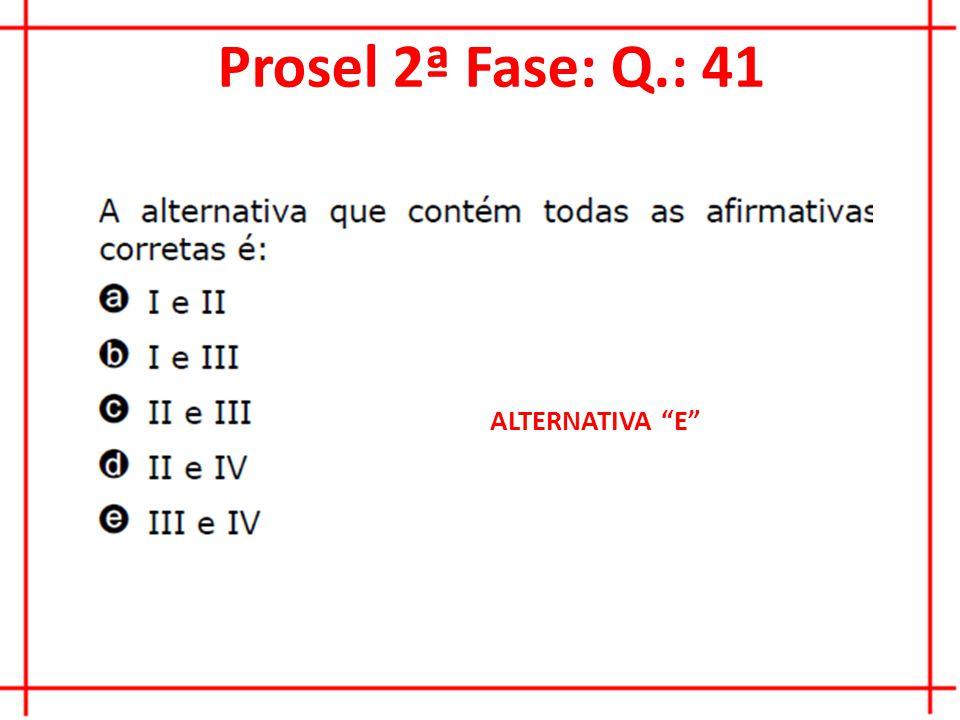 Prosel 2ª Fase: Q.: 41 FALSO VERDADEIRO ALTERNATIVA E