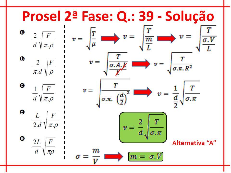 Prosel 2ª Fase: Q.: 39 - Solução Alternativa A