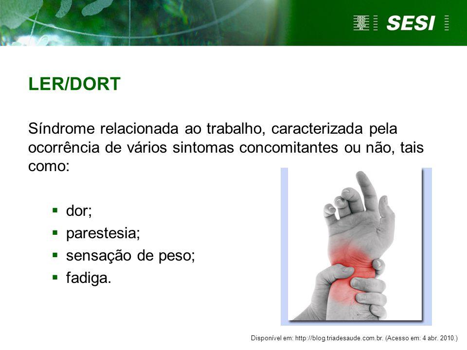 LER/DORT Síndrome relacionada ao trabalho, caracterizada pela ocorrência de vários sintomas concomitantes ou não, tais como:  dor;  parestesia;  sensação de peso;  fadiga.