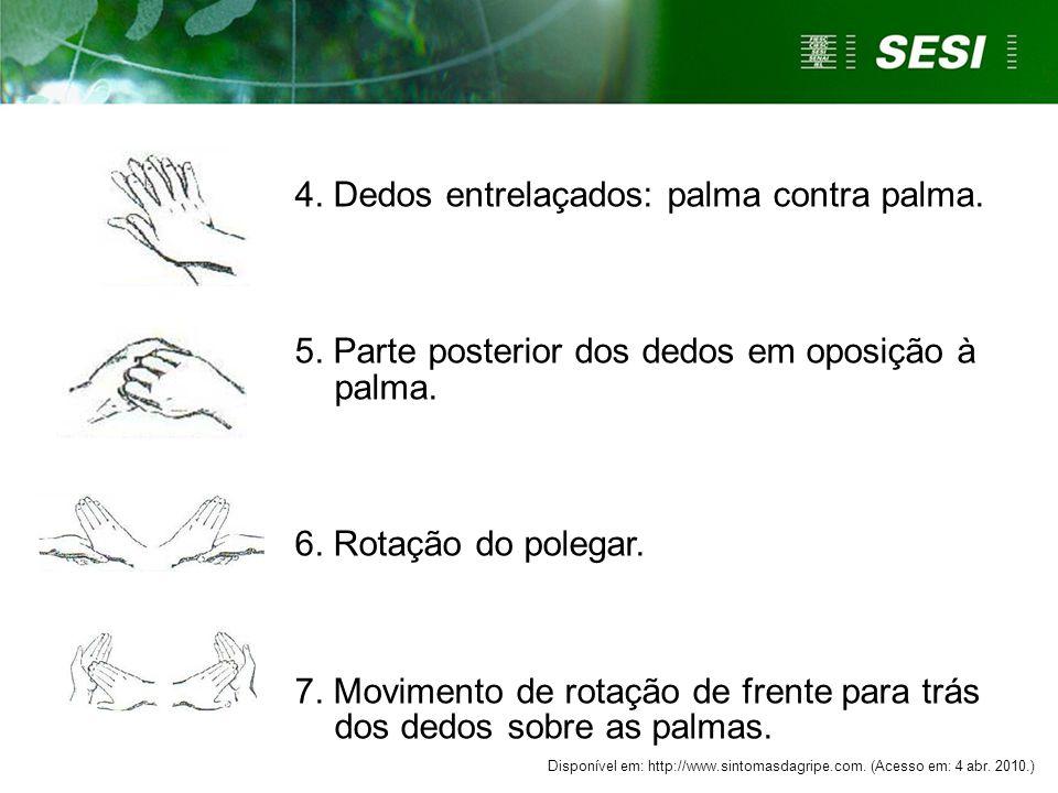 4.Dedos entrelaçados: palma contra palma. 5. Parte posterior dos dedos em oposição à palma.