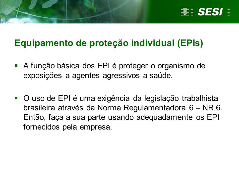 Equipamento de proteção individual (EPIs)  A função básica dos EPI é proteger o organismo de exposições a agentes agressivos a saúde.