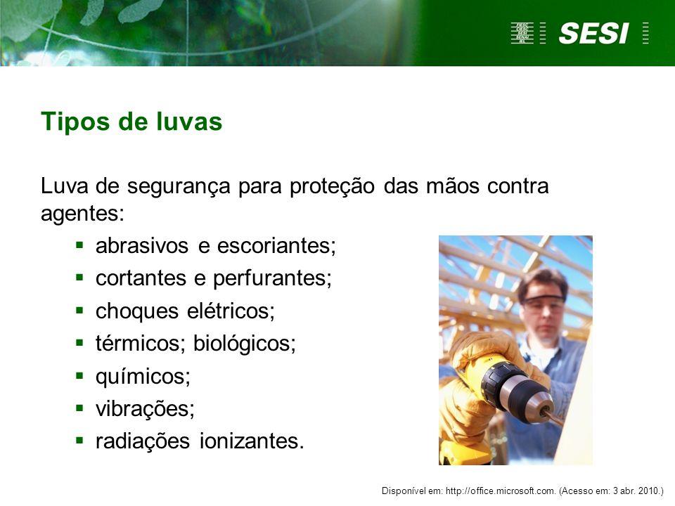 Tipos de luvas Luva de segurança para proteção das mãos contra agentes:  abrasivos e escoriantes;  cortantes e perfurantes;  choques elétricos;  térmicos; biológicos;  químicos;  vibrações;  radiações ionizantes.