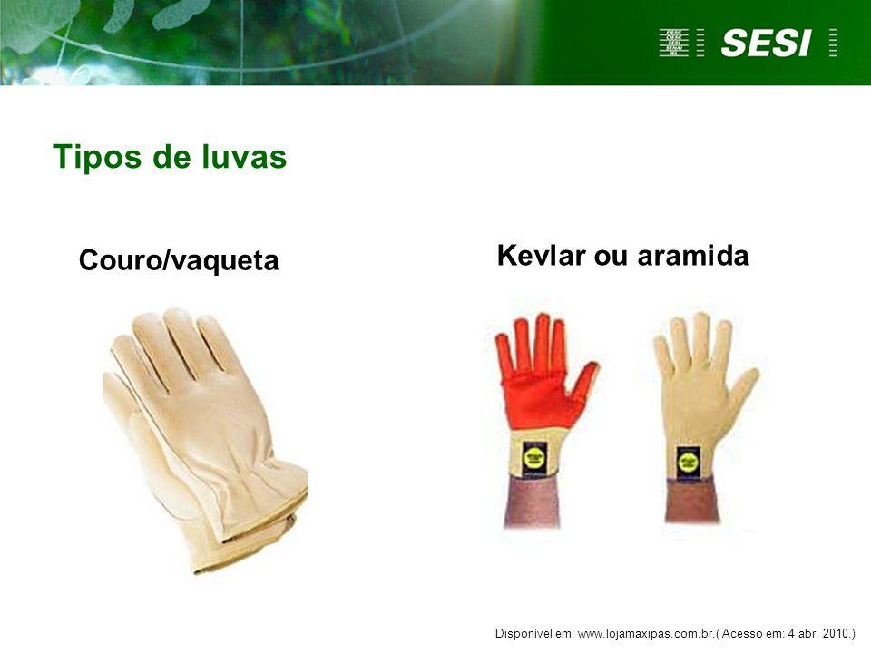 Tipos de luvas Couro/vaqueta Kevlar ou aramida Disponível em: www.lojamaxipas.com.br.( Acesso em: 4 abr.