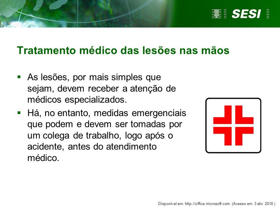 Tratamento médico das lesões nas mãos  As lesões, por mais simples que sejam, devem receber a atenção de médicos especializados.