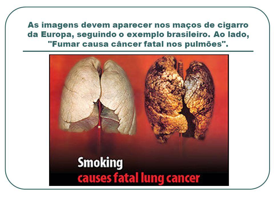 As imagens devem aparecer nos maços de cigarro da Europa, seguindo o exemplo brasileiro. Ao lado,