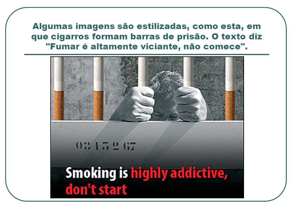 Algumas imagens são estilizadas, como esta, em que cigarros formam barras de prisão. O texto diz