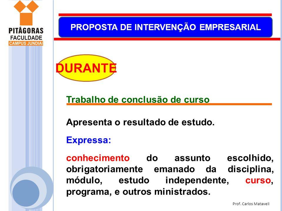 Prof. Carlos Mataveli PROPOSTA DE INTERVENÇÃO EMPRESARIAL DURANTE Trabalho de conclusão de curso Apresenta o resultado de estudo. Expressa: conhecimen