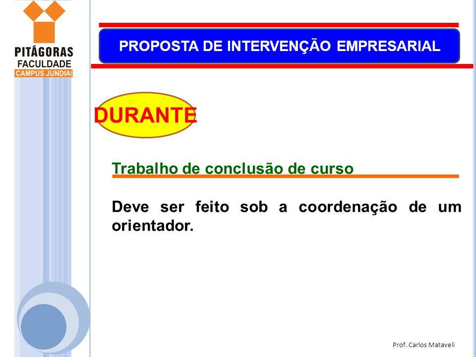 Prof. Carlos Mataveli PROPOSTA DE INTERVENÇÃO EMPRESARIAL DURANTE Trabalho de conclusão de curso Deve ser feito sob a coordenação de um orientador.