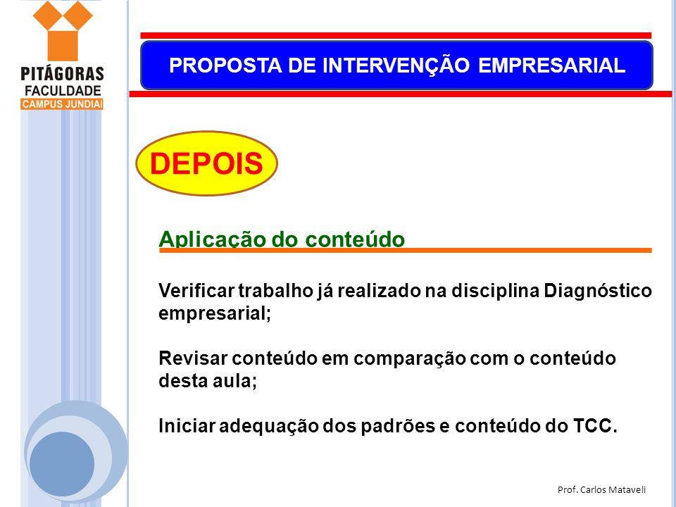 Prof. Carlos Mataveli PROPOSTA DE INTERVENÇÃO EMPRESARIAL DEPOIS Aplicação do conteúdo Verificar trabalho já realizado na disciplina Diagnóstico empre