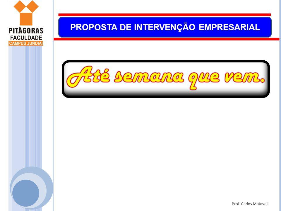 Prof. Carlos Mataveli PROPOSTA DE INTERVENÇÃO EMPRESARIAL