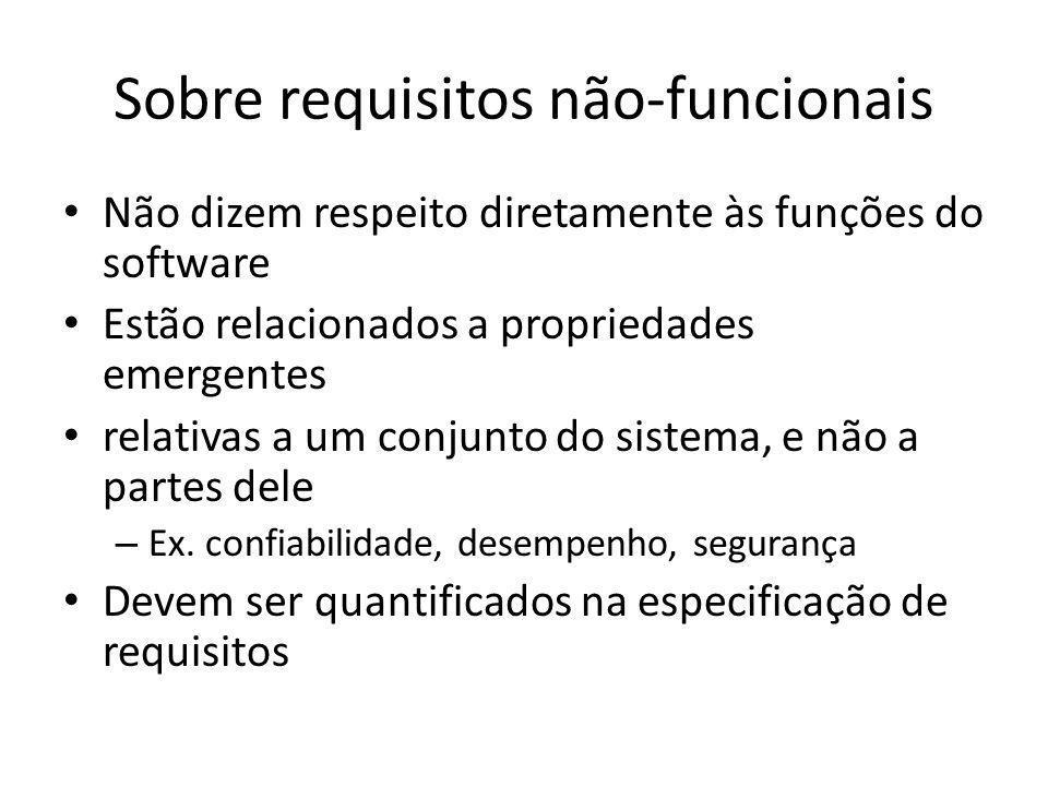 Sobre requisitos não-funcionais • Não dizem respeito diretamente às funções do software • Estão relacionados a propriedades emergentes • relativas a u