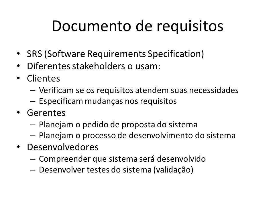 Documento de requisitos • SRS (Software Requirements Specification) • Diferentes stakeholders o usam: • Clientes – Verificam se os requisitos atendem