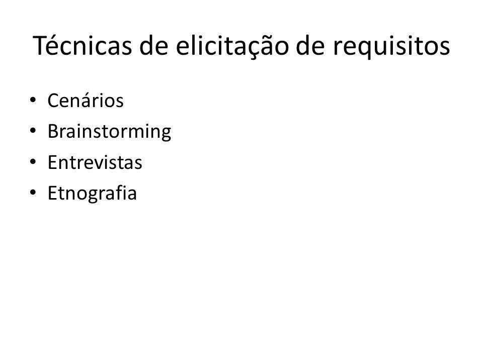 Técnicas de elicitação de requisitos • Cenários • Brainstorming • Entrevistas • Etnografia