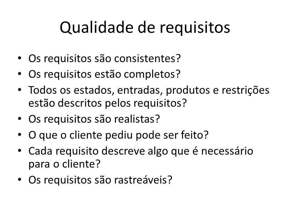 Qualidade de requisitos • Os requisitos são consistentes? • Os requisitos estão completos? • Todos os estados, entradas, produtos e restrições estão d