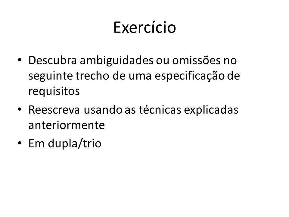 Exercício • Descubra ambiguidades ou omissões no seguinte trecho de uma especificação de requisitos • Reescreva usando as técnicas explicadas anterior