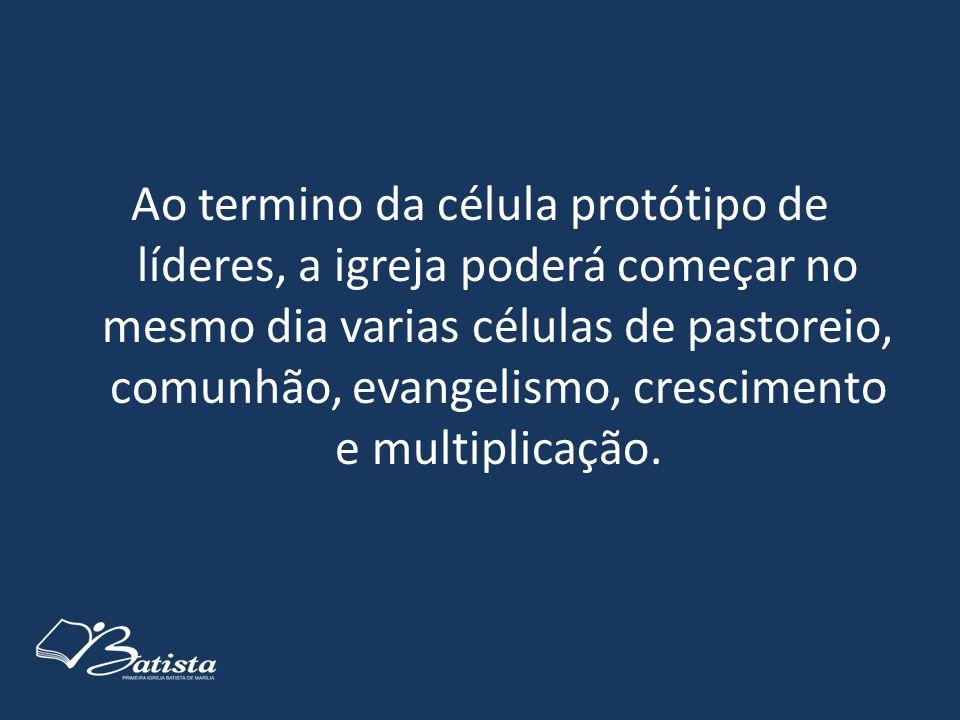 Ao termino da célula protótipo de líderes, a igreja poderá começar no mesmo dia varias células de pastoreio, comunhão, evangelismo, crescimento e mult