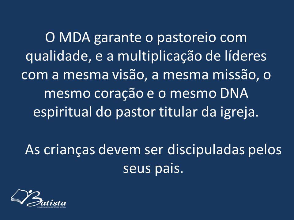O MDA garante o pastoreio com qualidade, e a multiplicação de líderes com a mesma visão, a mesma missão, o mesmo coração e o mesmo DNA espiritual do p