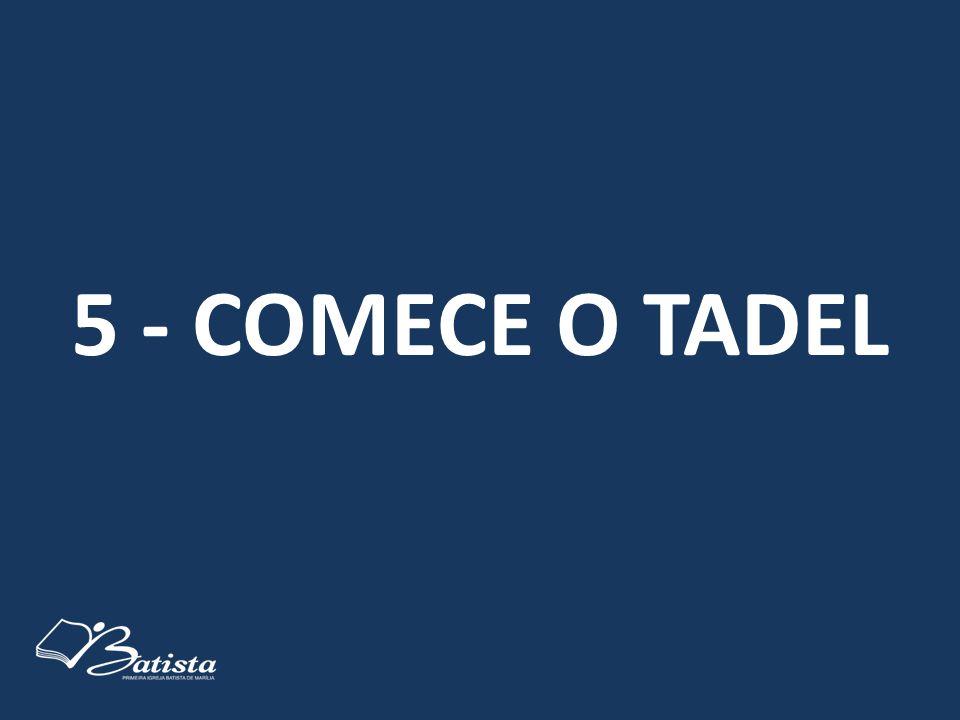 5 - COMECE O TADEL