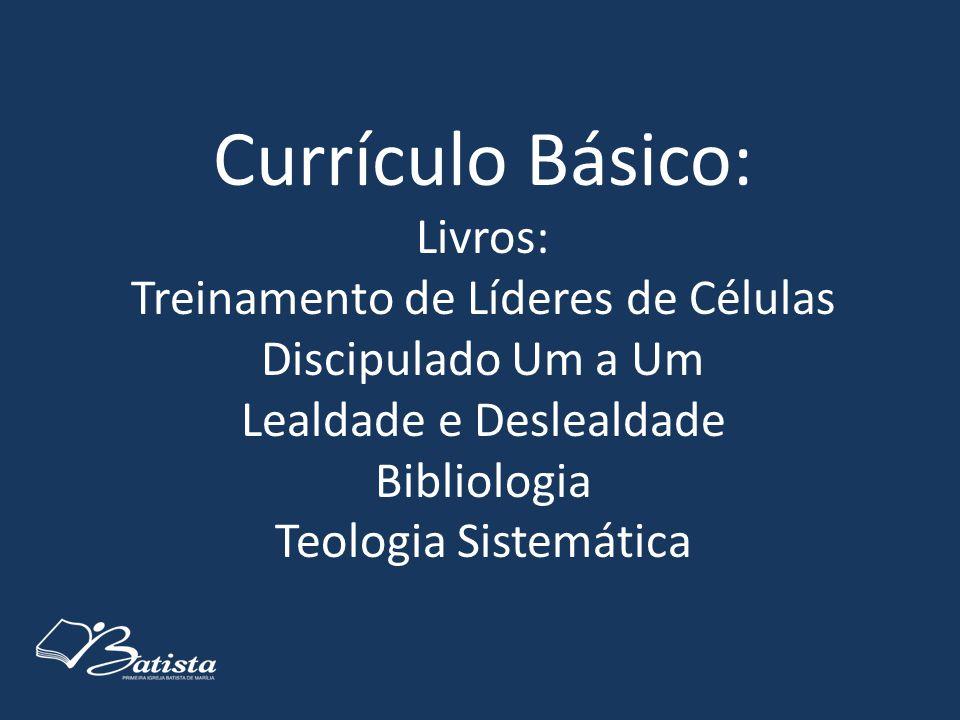 Currículo Básico: Livros: Treinamento de Líderes de Células Discipulado Um a Um Lealdade e Deslealdade Bibliologia Teologia Sistemática