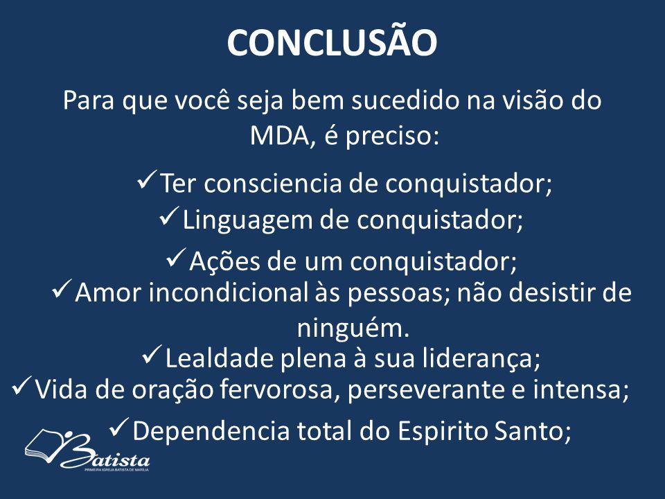 CONCLUSÃO Para que você seja bem sucedido na visão do MDA, é preciso:  Ter consciencia de conquistador;  Linguagem de conquistador;  Ações de um co