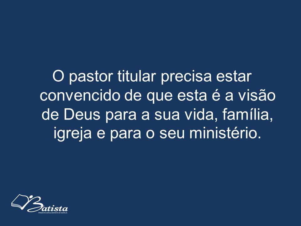 O pastor titular precisa estar convencido de que esta é a visão de Deus para a sua vida, família, igreja e para o seu ministério.