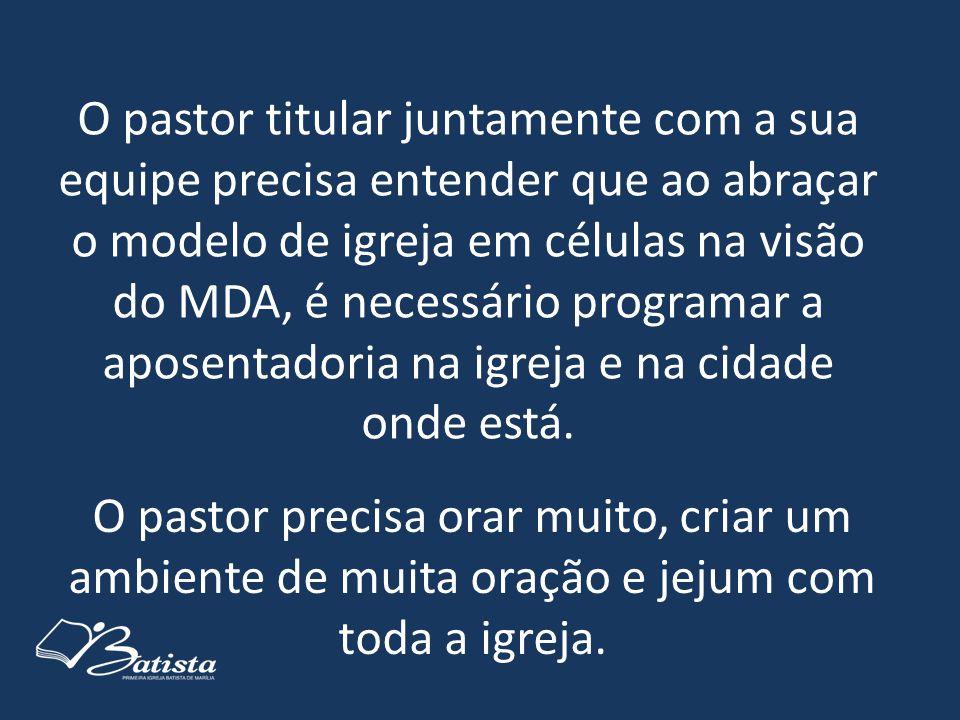 O pastor precisa orar muito, criar um ambiente de muita oração e jejum com toda a igreja. O pastor titular juntamente com a sua equipe precisa entende